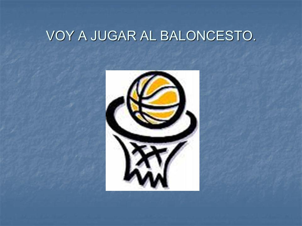 VOY A JUGAR AL BALONCESTO.