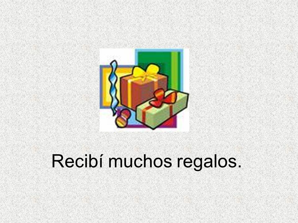 Recibí muchos regalos.