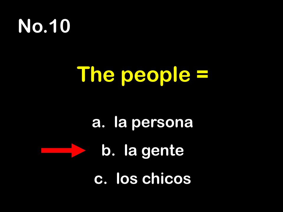 No.10 a. la persona b. la gente c. los chicos The people =
