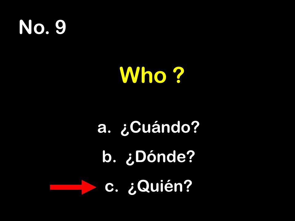 No. 9 a. ¿Cuándo b. ¿Dónde c. ¿Quién Who
