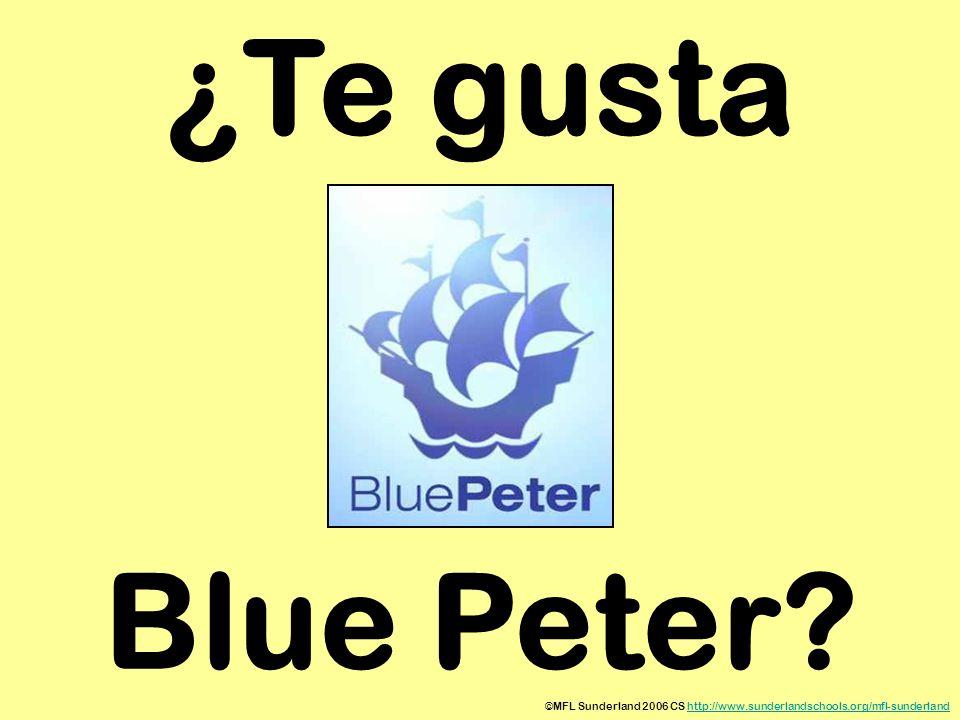 ©MFL Sunderland 2006 CS http://www.sunderlandschools.org/mfl-sunderlandhttp://www.sunderlandschools.org/mfl-sunderland ¿Te gusta Blue Peter?