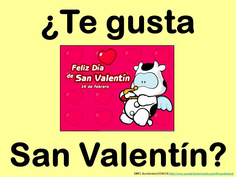 ©MFL Sunderland 2006 CS http://www.sunderlandschools.org/mfl-sunderlandhttp://www.sunderlandschools.org/mfl-sunderland ¿Te gusta San Valentín?