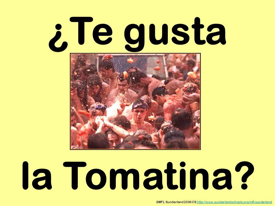 ©MFL Sunderland 2006 CS http://www.sunderlandschools.org/mfl-sunderlandhttp://www.sunderlandschools.org/mfl-sunderland ¿Te gusta la Tomatina?
