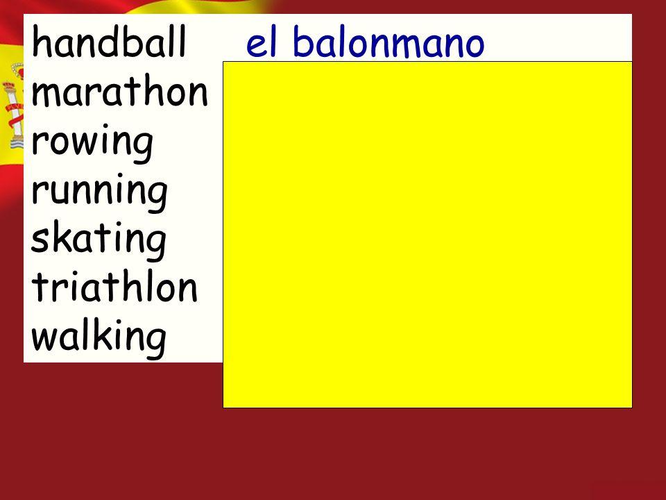 handball marathon rowing running skating triathlon walking el balonmano el maratón el remo el correr el patinaje el triatlón la caminata