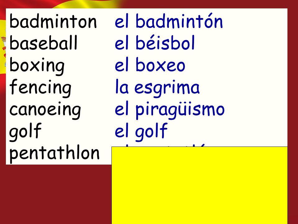 badminton baseball boxing fencing canoeing golf pentathlon el badmintón el béisbol el boxeo la esgrima el piragüismo el golf el pentatlón