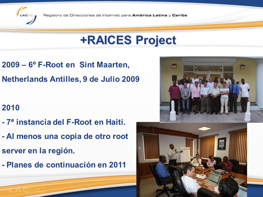 +RAICES Project 2009 – 6º F-Root en Sint Maarten, Netherlands Antilles, 9 de Julio 2009 2010 - 7ª instancia del F-Root en Haiti.