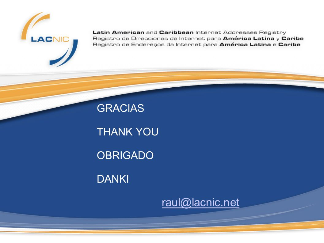 raul@lacnic.net GRACIAS THANK YOU OBRIGADO DANKI
