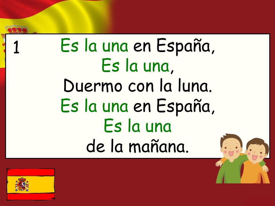 Es la una en España, Es la una, Duermo con la luna. Es la una en España, Es la una de la mañana. 1