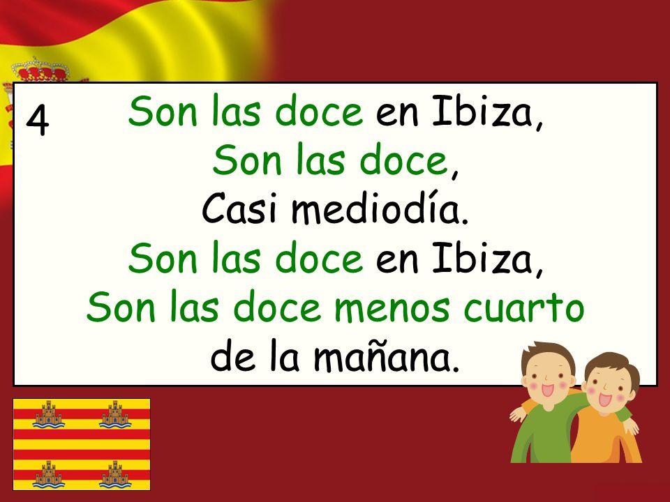 Son las doce en Ibiza, Son las doce, Casi mediodía. Son las doce en Ibiza, Son las doce menos cuarto de la mañana. 4