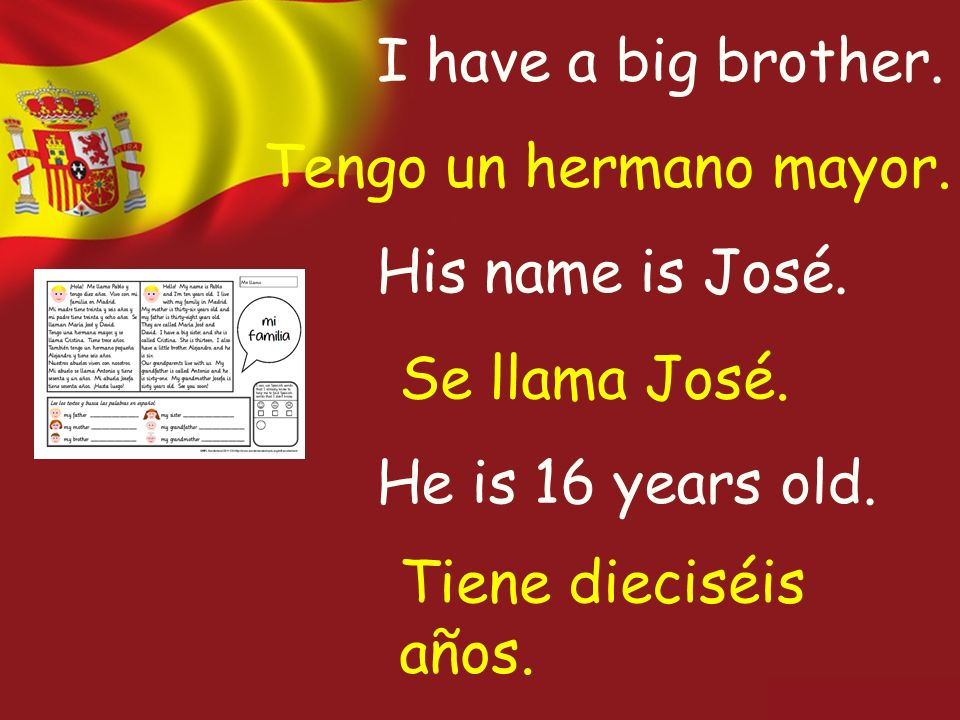 I have a big brother. His name is José. He is 16 years old.