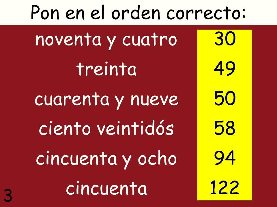 setenta y siete sesenta y cinco sesenta y dos setenta y cuatro noventa y nueve setenta y ocho Pon en el orden correcto: 62 65 74 77 78 99 4