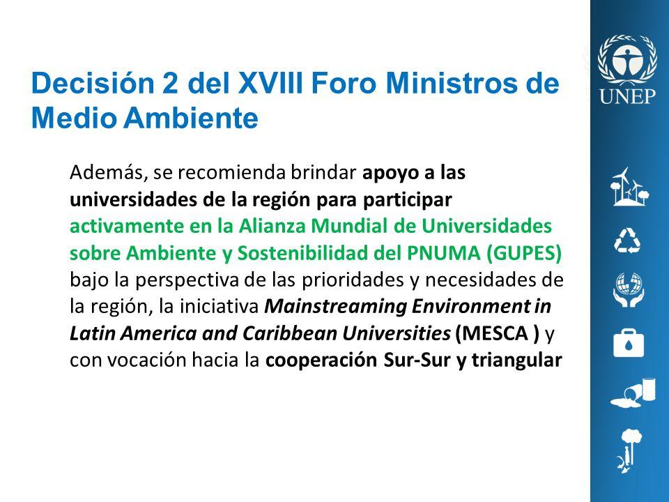 Decisión 2 del XVIII Foro Ministros de Medio Ambiente Además, se recomienda brindar apoyo a las universidades de la región para participar activamente