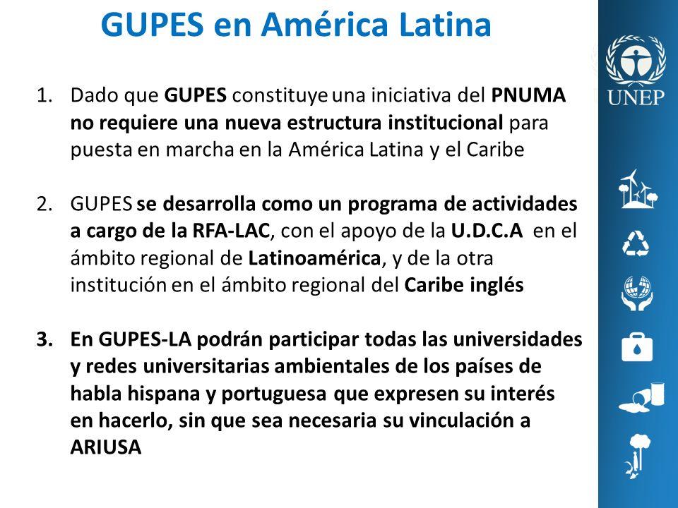 1.Dado que GUPES constituye una iniciativa del PNUMA no requiere una nueva estructura institucional para puesta en marcha en la América Latina y el Ca