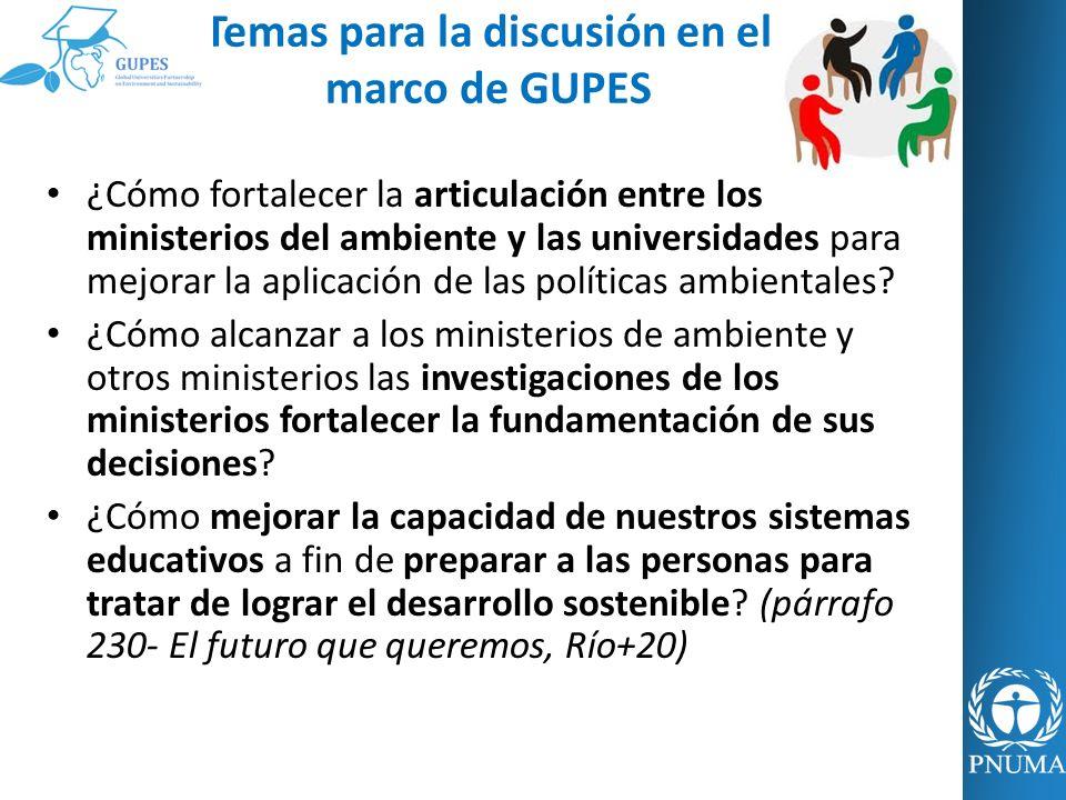 Temas para la discusión en el marco de GUPES ¿Cómo fortalecer la articulación entre los ministerios del ambiente y las universidades para mejorar la a