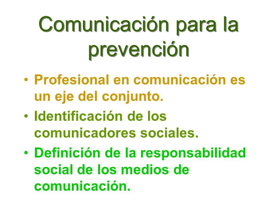 Comunicación para la prevención Profesional en comunicación es un eje del conjunto. Identificación de los comunicadores sociales. Definición de la res
