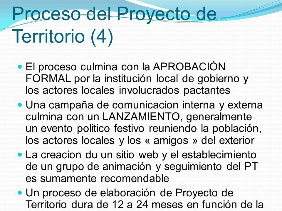 Proceso del Proyecto de Territorio (4) El proceso culmina con la APROBACIÓN FORMAL por la institución local de gobierno y los actores locales involucr