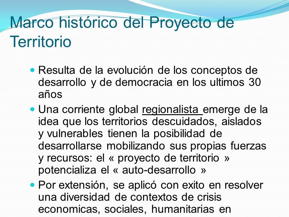 Marco histórico del Proyecto de Territorio Resulta de la evolución de los conceptos de desarrollo y de democracia en los ultimos 30 años Una corriente
