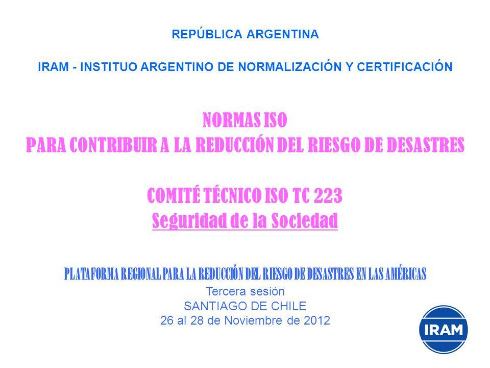 REPÚBLICA ARGENTINA IRAM - INSTITUO ARGENTINO DE NORMALIZACIÓN Y CERTIFICACIÓN NORMAS ISO PARA CONTRIBUIR A LA REDUCCIÓN DEL RIESGO DE DESASTRES COMIT