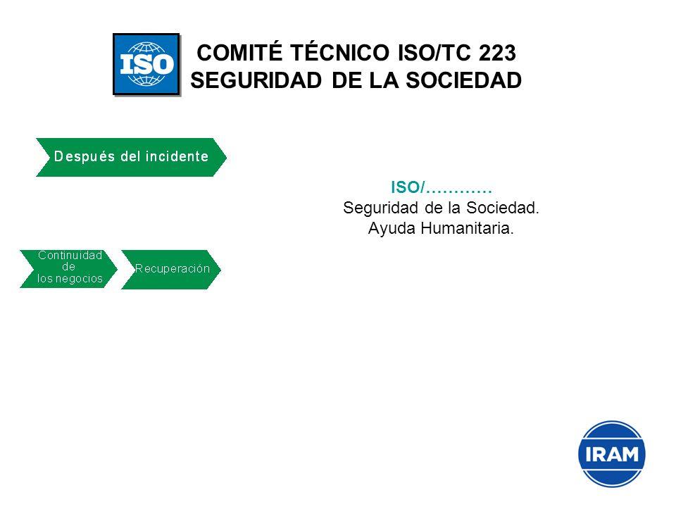 COMITÉ TÉCNICO ISO/TC 223 SEGURIDAD DE LA SOCIEDAD ISO/………… Seguridad de la Sociedad. Ayuda Humanitaria.
