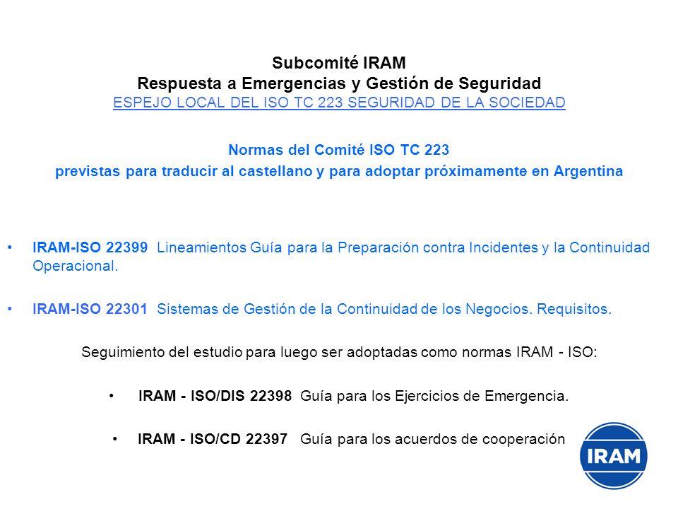 Subcomité IRAM Respuesta a Emergencias y Gestión de Seguridad ESPEJO LOCAL DEL ISO TC 223 SEGURIDAD DE LA SOCIEDAD Normas del Comité ISO TC 223 previs