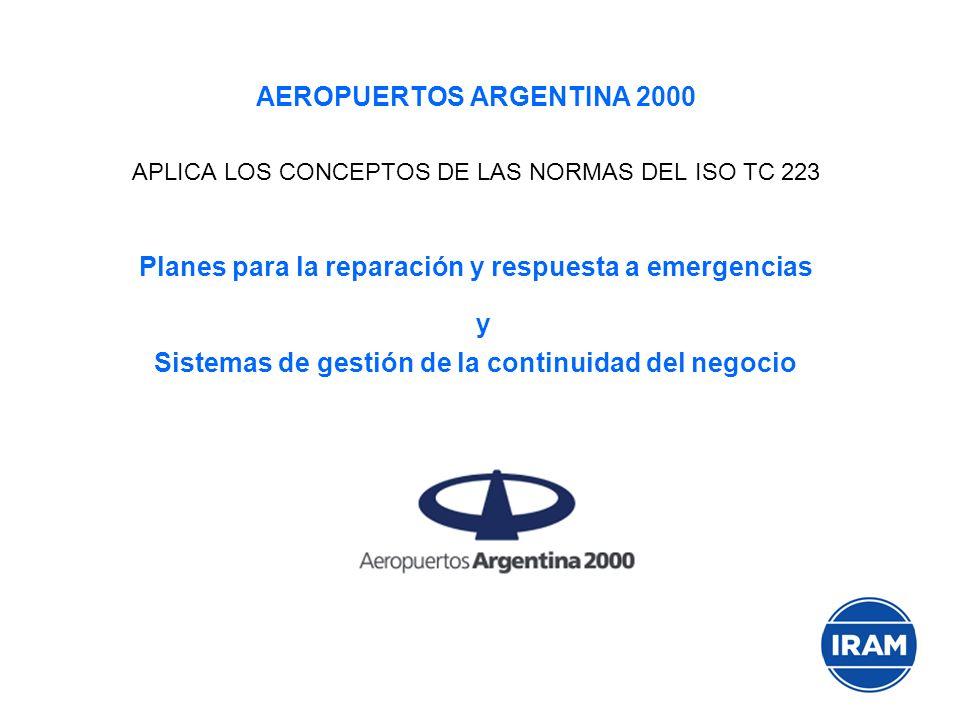 AEROPUERTOS ARGENTINA 2000 APLICA LOS CONCEPTOS DE LAS NORMAS DEL ISO TC 223 Planes para la reparación y respuesta a emergencias y Sistemas de gestión