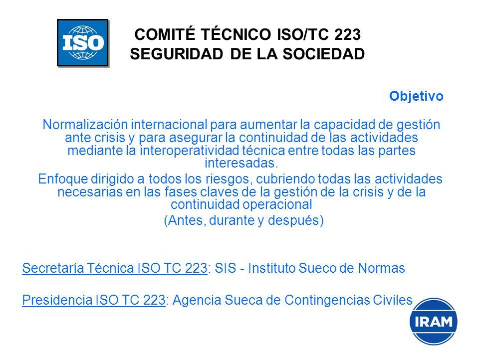 COMITÉ TÉCNICO ISO/TC 223 SEGURIDAD DE LA SOCIEDAD Objetivo Normalización internacional para aumentar la capacidad de gestión ante crisis y para asegu