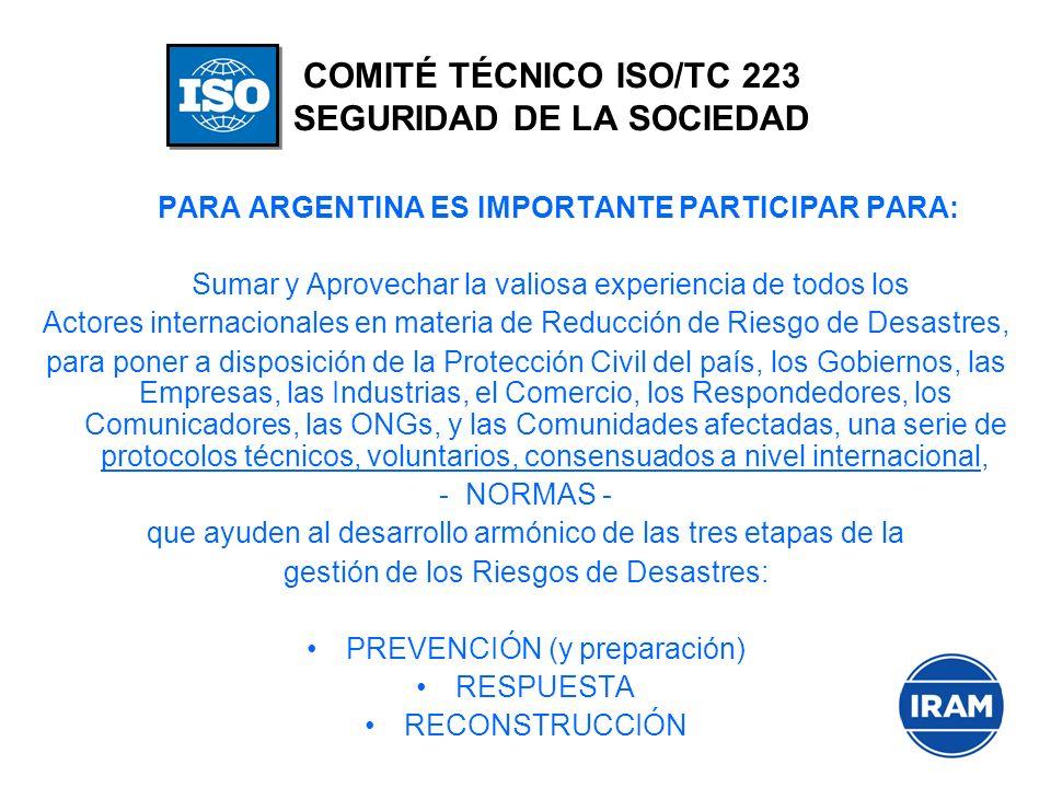 COMITÉ TÉCNICO ISO/TC 223 SEGURIDAD DE LA SOCIEDAD PARA ARGENTINA ES IMPORTANTE PARTICIPAR PARA: Sumar y Aprovechar la valiosa experiencia de todos lo