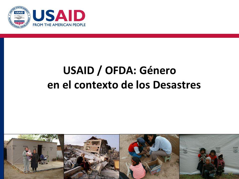 1 USAID / OFDA: Género en el contexto de los Desastres