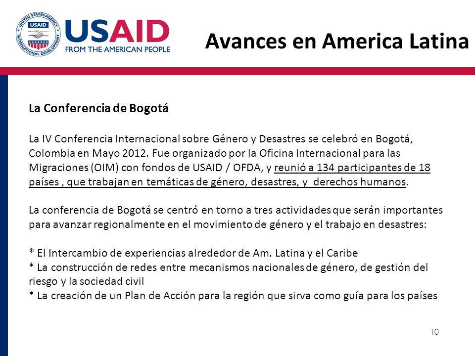 10 Avances en America Latina La Conferencia de Bogotá La IV Conferencia Internacional sobre Género y Desastres se celebró en Bogotá, Colombia en Mayo