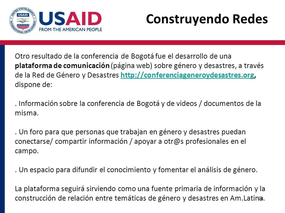 14 Construyendo Redes Otro resultado de la conferencia de Bogotá fue el desarrollo de una plataforma de comunicación (página web) sobre género y desas