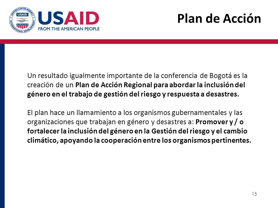 15 Plan de Acción Un resultado igualmente importante de la conferencia de Bogotá es la creación de un Plan de Acción Regional para abordar la inclusió