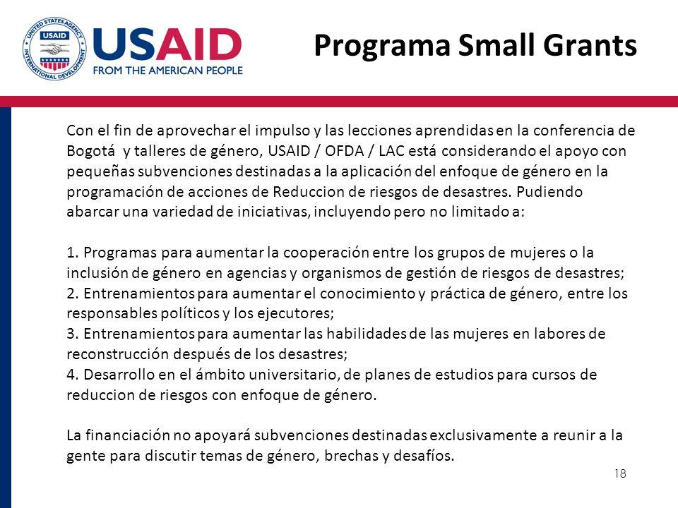 18 Programa Small Grants Con el fin de aprovechar el impulso y las lecciones aprendidas en la conferencia de Bogotá y talleres de género, USAID / OFDA