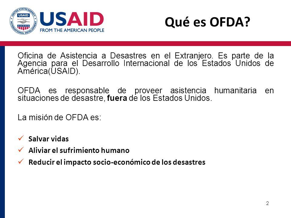 2 Qué es OFDA? Oficina de Asistencia a Desastres en el Extranjero. Es parte de la Agencia para el Desarrollo Internacional de los Estados Unidos de Am