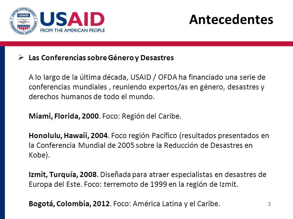 3 Las Conferencias sobre Género y Desastres A lo largo de la última década, USAID / OFDA ha financiado una serie de conferencias mundiales, reuniendo