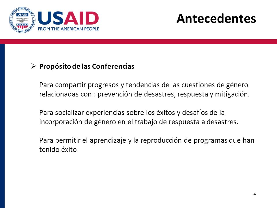 4 Propósito de las Conferencias Para compartir progresos y tendencias de las cuestiones de género relacionadas con : prevención de desastres, respuest