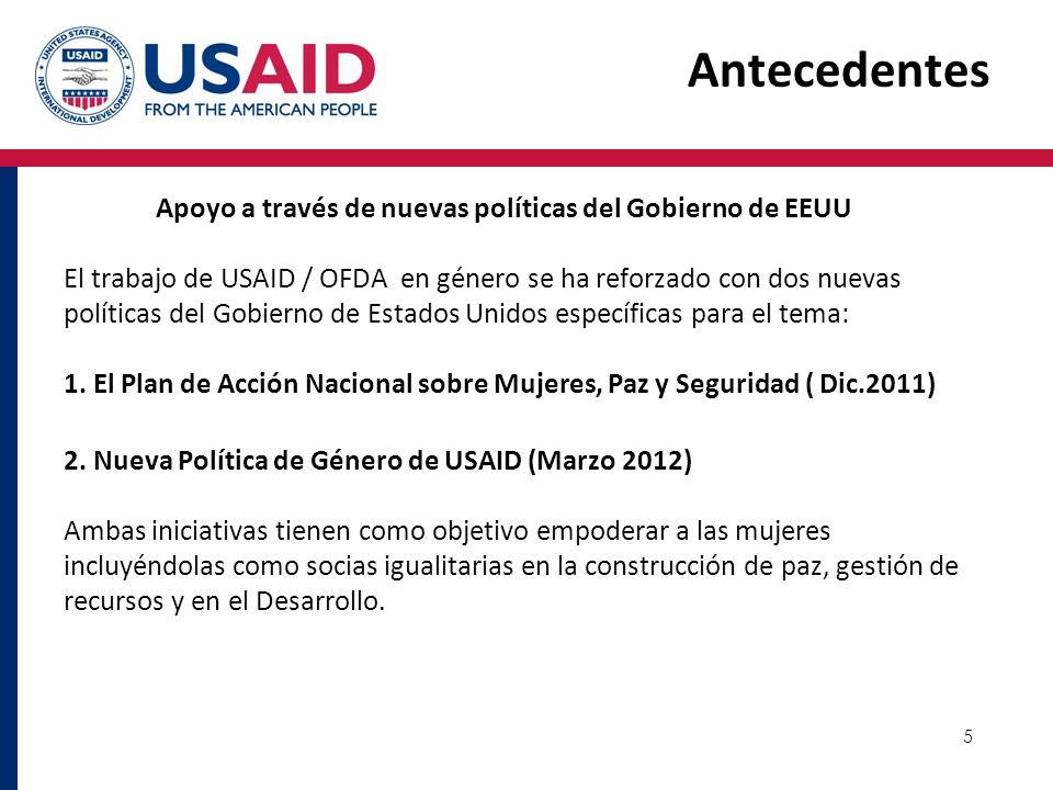 5 Apoyo a través de nuevas políticas del Gobierno de EEUU El trabajo de USAID / OFDA en género se ha reforzado con dos nuevas políticas del Gobierno d
