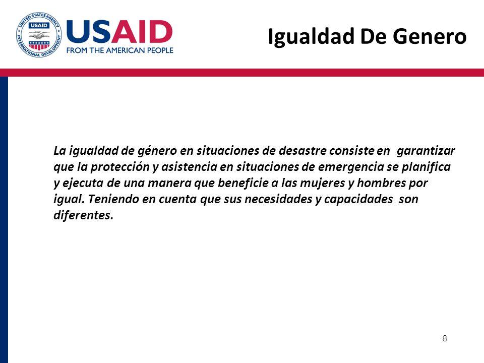 8 Igualdad De Genero La igualdad de género en situaciones de desastre consiste en garantizar que la protección y asistencia en situaciones de emergenc