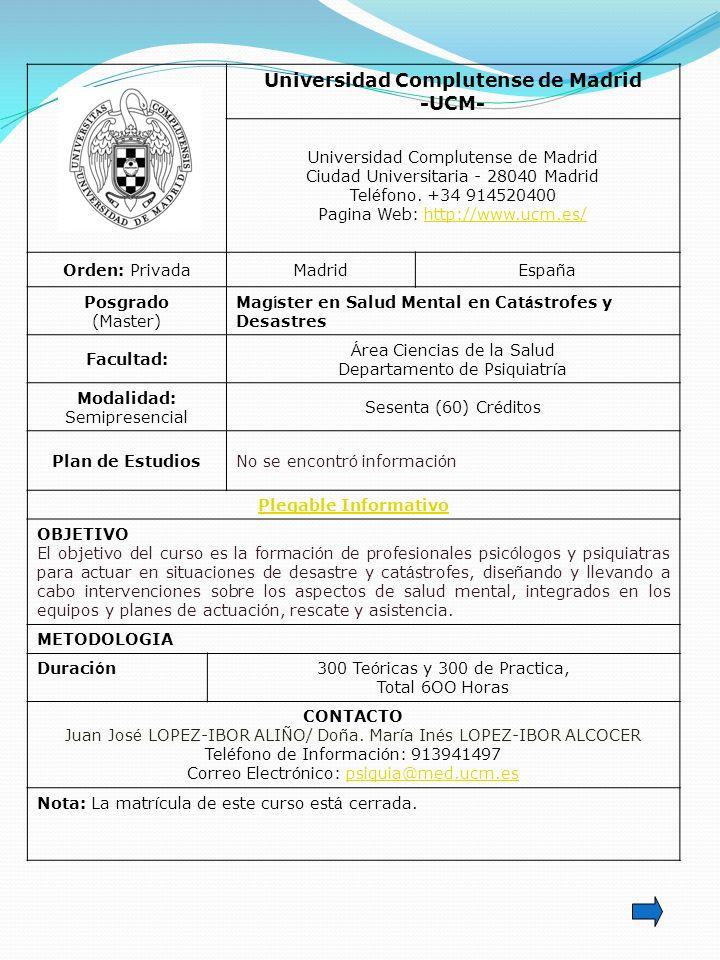 Universidad Complutense de Madrid -UCM- Universidad Complutense de Madrid Ciudad Universitaria - 28040 Madrid Tel é fono. +34 914520400 Pagina Web: ht