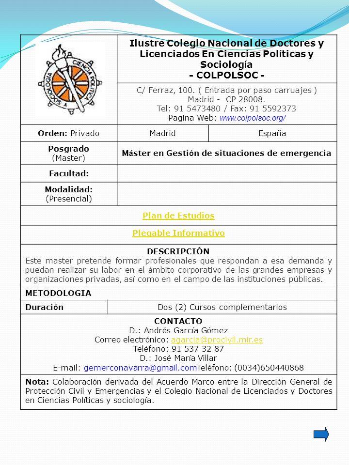 Ilustre Colegio Nacional de Doctores y Licenciados En Ciencias Pol í ticas y Sociolog í a - COLPOLSOC - C/ Ferraz, 100. ( Entrada por paso carruajes )