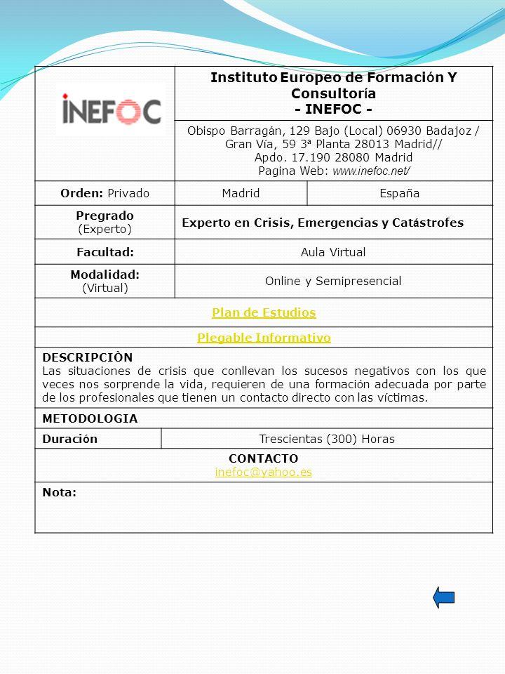 Instituto Europeo de Formaci ó n Y Consultor í a - INEFOC - Obispo Barrag á n, 129 Bajo (Local) 06930 Badajoz / Gran V í a, 59 3 ª Planta 28013 Madrid// Apdo.