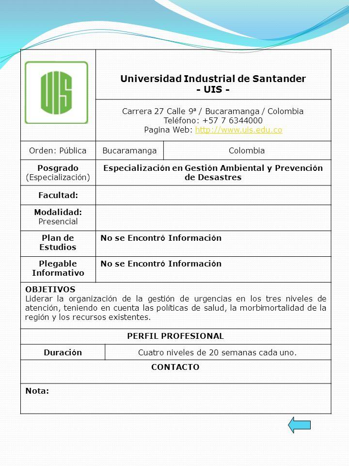 Universidad Industrial de Santander - UIS - Carrera 27 Calle 9 ª / Bucaramanga / Colombia Tel é fono: +57 7 6344000 Pagina Web: http://www.uis.edu.coh