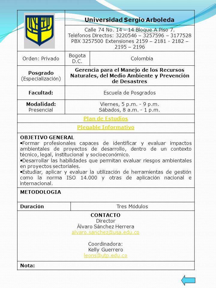 Universidad Sergio Arboleda Calle 74 No. 14 – 14 Bloque A Piso 7. Tel é fonos Directos: 3220546 – 3257596 – 3177528 PBX 3257500 Extensiones 2159 – 218