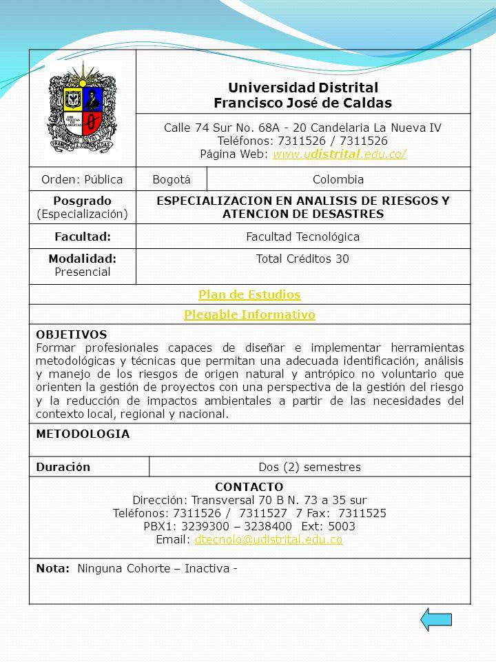 Universidad Distrital Francisco Jos é de Caldas Calle 74 Sur No. 68A - 20 Candelaria La Nueva IV Tel é fonos: 7311526 / 7311526 P á gina Web: www.udis