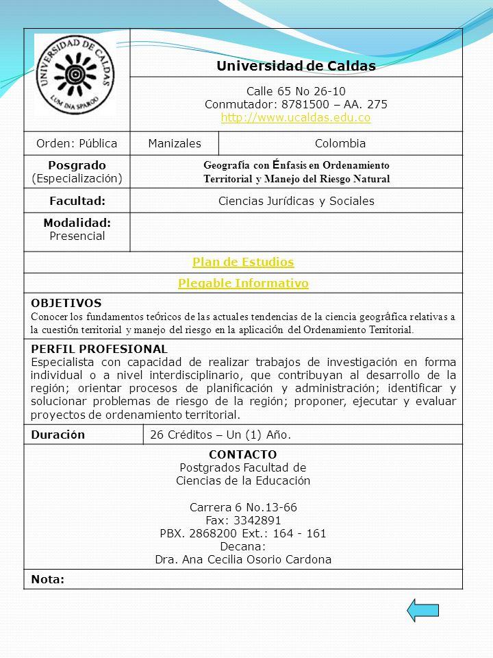 Universidad de Caldas Calle 65 No 26-10 Conmutador: 8781500 – AA. 275 http://www.ucaldas.edu.co Orden: P ú blicaManizalesColombia Posgrado (Especializ