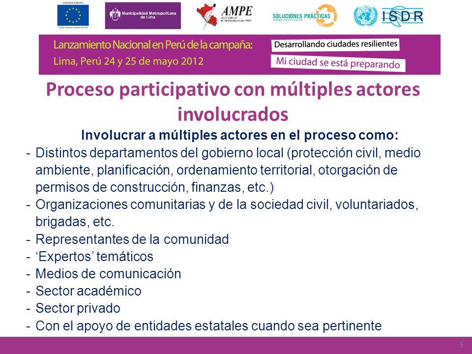 Involucrar a múltiples actores en el proceso como: -Distintos departamentos del gobierno local (protección civil, medio ambiente, planificación, orden