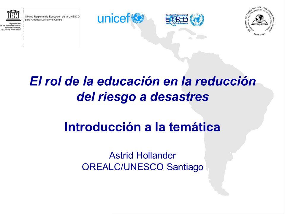 El rol del sector educativo Educación como herramienta –Educar para enfrentar riesgos y desastres Escuelas seguras Derecho a la educación en situaciones de emergencia –Educación en la respuesta humanitaria en situaciones de desastres y emergencias