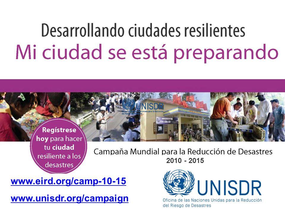 www.unisdr.org/campaign 2010 - 2015 www.eird.org/camp-10-15 www.unisdr.org/campaign