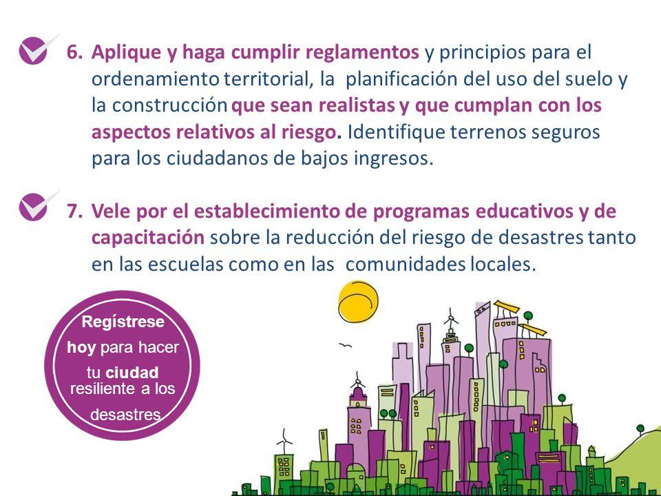6.Aplique y haga cumplir reglamentos y principios para el ordenamiento territorial, la planificación del uso del suelo y la construcción que sean real
