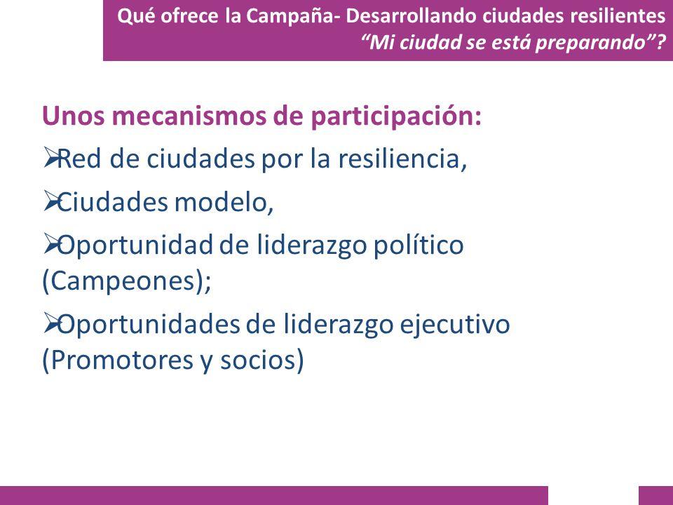 Unos mecanismos de participación: Red de ciudades por la resiliencia, Ciudades modelo, Oportunidad de liderazgo político (Campeones); Oportunidades de