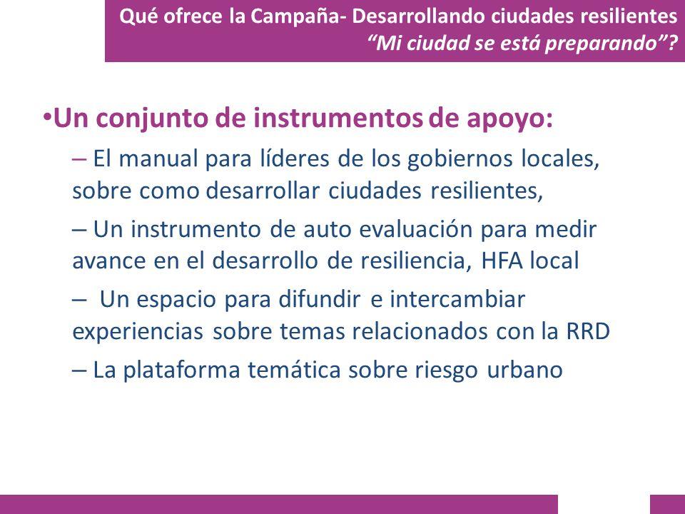 Un conjunto de instrumentos de apoyo: – El manual para líderes de los gobiernos locales, sobre como desarrollar ciudades resilientes, – Un instrumento